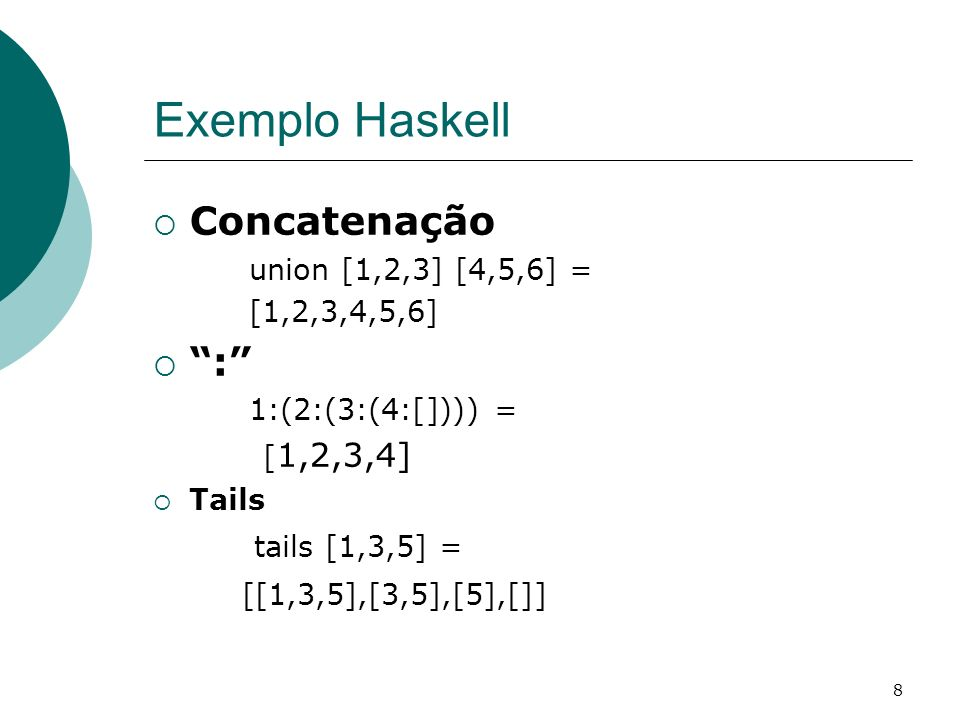 Exemplo Haskell Concatenação : tails [1,3,5] =